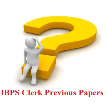 IBPS Clerk Previous Year Papers, Free Download IBPS Clerk Previous Year Question Papers PDF